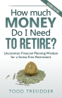 How Much Money Do I Need to Retire?: Uncommon Financial Planning Wisdom for a Stress-Free Retirement Cover Image