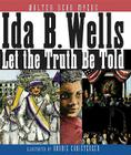 Ida B. Wells: Let the Truth Be Told Cover Image