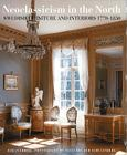 Neoclassicism in the North: Swedish Furniture and Interiors 1770-1850 Cover Image