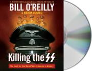 Killing the SS: The Hunt for the Worst War Criminals in History (Bill O'Reilly's Killing Series) Cover Image