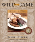 Wild about Game: 150 Recipes for Farm-Raised and Wild Game - From Alligator and Antelope to Venison and Wild Turkey Cover Image