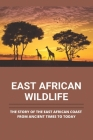 East African Wildlife: The Story Of The East African Coast From Ancient Times To Today: East African Standard Cover Image