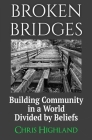 Broken Bridges: Building Community in a World Divided by Beliefs Cover Image