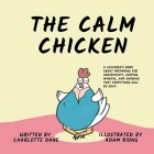 The Calm Chicken: A Children's Book About Preparing For Uncertainty, Keeping Mindful, and Knowing That Everything Will Be Okay Cover Image