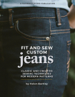 Fit and Sew Custom Jeans: Classic and Creative Sewing Techniques for Modern Patterns Cover Image
