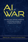 AI at War: How Big Data Artificial Intelligence and Machine Learning Are Changing Naval Warfare Cover Image