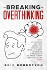 Breaking Overthinking: Set Your Mind Free from Destructive Thoughts and Never let Anxiety or Negative Thinking get in the Way of a Happy and Cover Image
