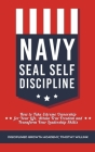 Navy Seal Self Discipline: How to Take Extreme Ownership for Your Life, Attain True Freedom and Transform Your Leadership Skills Cover Image