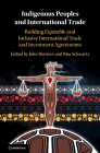 Indigenous Peoples and International Trade: Building Equitable and Inclusive International Trade and Investment Agreements Cover Image