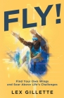 Fly!: Find Your Own Wings And Soar Above Life's Challenges Cover Image