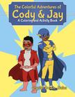 The Colorful Adventures of Cody & Jay: A Coloring and Activity Book Cover Image