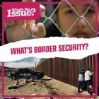 What's Border Security? (What's the Issue?) Cover Image
