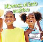 Miremos El Lado Positivo: Look on the Bright Side (Pequeno Mundo de las Habilidades Sociales) Cover Image