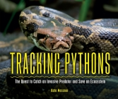 Tracking Pythons: The Quest to Catch an Invasive Predator and Save an Ecosystem Cover Image
