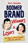 Boomer Brand Winners & Losers: 156 Best & Worst Brands of the 50s and 60s Cover Image