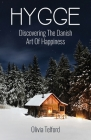 Hygge: Discovering The Danish Art Of Happiness: How To Live Cozily And Enjoy Life's Simple Pleasures Cover Image