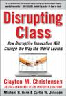 Disrupting Class: How Disruptive Innovation Will Change the Way the World Learns Cover Image