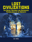 Lost Civilizations: The Secret Histories and Suppressed Technologies of the Ancients Cover Image