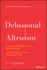 Delusional Altruism: Why Philanthropists Fail to Achieve Change and What They Can Do to Transform Giving Cover Image