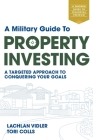 A Military Guide to Property Investing: A targeted approach to conquering your goals Cover Image