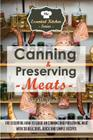 Canning & Preserving Meats: The Essential How-To Guide on Canning and Preserving Meat with 30 Delicious, Quick and Simple Recipes (Essential Kitchen #47) Cover Image