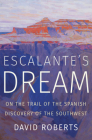 Escalante's Dream: On the Trail of the Spanish Discovery of the Southwest Cover Image
