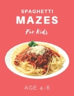 Spaghetti Mazes For Kids Age 4-6: 40 Brain-bending Challenges, An Amazing Maze Activity Book for Kids, Best Maze Activity Book for Kids Cover Image