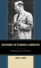 Recovering the Ecumenical Bonhoeffer: Thinking after the Tradition Cover Image
