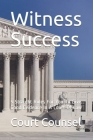 Witness Success: 5 Straight Rules For You To Give Good Evidence In A Court Of Law Cover Image