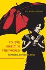 To Live Freely in This World: Sex Worker Activism in Africa Cover Image