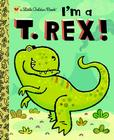 I'm a T. Rex! (Little Golden Book) Cover Image