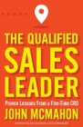 The Qualified Sales Leader: Proven Lessons from a Five Time CRO Cover Image
