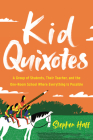 Kid Quixotes: A Group of Students, Their Teacher, and the One-Room School Where Everything Is Possible Cover Image