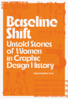 Baseline Shift: Untold Stories of Women in Graphic Design History Cover Image