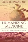 Humanizing Medicine: Making Health Tangible: Memoirs of Engagement with a Global Development Network Cover Image