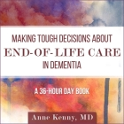 Making Tough Decisions about End-Of-Life Care in Dementia Lib/E: (A 36-Hour Day Book) Cover Image