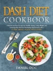 Dash Diet Cookbook: Delicious and Easy Recipes for Healthy Eating, Losing Weight, and Lowering the Risk of Developing Hypertension, with a Cover Image