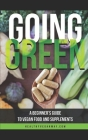 Going Green: A beginner's Guide to Vegan food and Supplements Cover Image