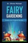Fairy Gardening: Create your Magical Garden Cover Image