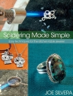Soldering Made Simple: Easy Techniques for the Kitchen-Table Jeweler Cover Image