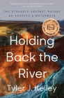 Holding Back the River: The Struggle Against Nature on America's Waterways Cover Image