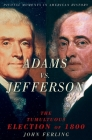 Adams vs. Jefferson: The Tumultuous Election of 1800 (Pivotal Moments in American History (Oxford)) Cover Image