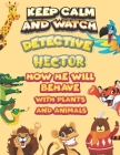 keep calm and watch detective Hector how he will behave with plant and animals: A Gorgeous Coloring and Guessing Game Book for Hector /gift for Hector Cover Image