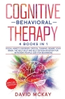 Cognitive Behavioral Therapy: 4 Books in 1: Social Anxiety Disorder, Critical Thinking, Rewire your Brain, The Self Help and Self Esteem Booster for Cover Image