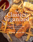 The Classics Veganized: Over 120 Favourite Comfort Food Recipes for a Vegan Lifestyle Cover Image
