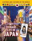 My Teenage Life in Japan (Custom and Cultures of the World #12) Cover Image