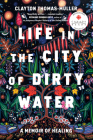 Life in the City of Dirty Water: A Memoir of Healing Cover Image