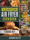 The Endurance Air Fryer Cookbook [7 IN 1]: Choose between Thousands of High-Protein Fried Recipes, Raise Body Energy and Gain Muscle Mass [15-Minute M Cover Image