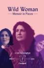 Wild Woman - Memoir in Pieces Cover Image
