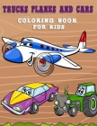 Trucks, Planes and Cars coloring book for kids: Trucks, Planes and Cars coloring book for kids & toddlers for Boys, Girls and Funny Gifts Cover Image